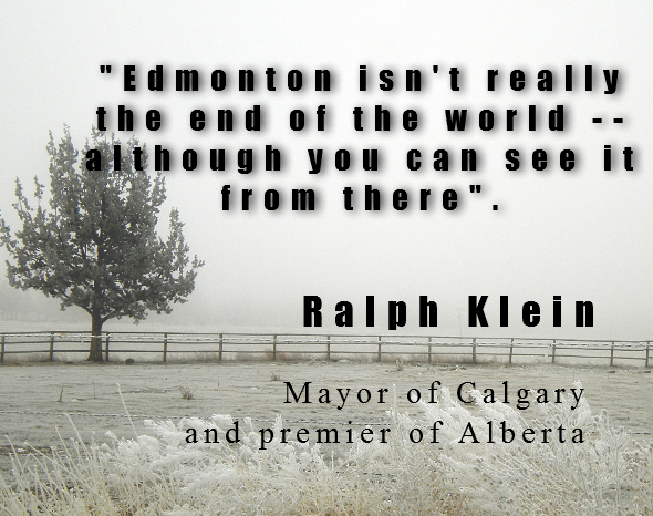 """""""Edmonton isn't really the end of the world -- although you can see it from there""""."""